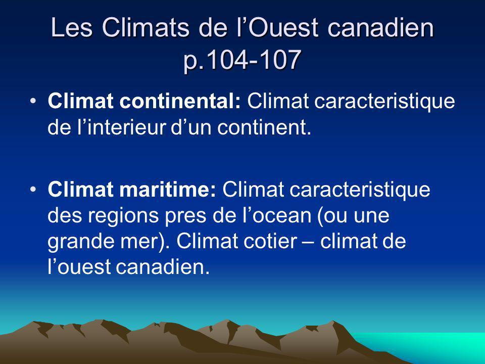 Les Climats de lOuest canadien p.104-107 Climat continental: Climat caracteristique de linterieur dun continent. Climat maritime: Climat caracteristiq