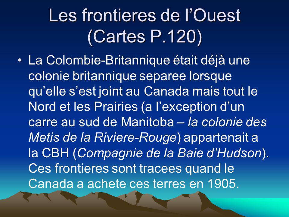 Les frontieres de lOuest (Cartes P.120) La Colombie-Britannique était déjà une colonie britannique separee lorsque quelle sest joint au Canada mais to