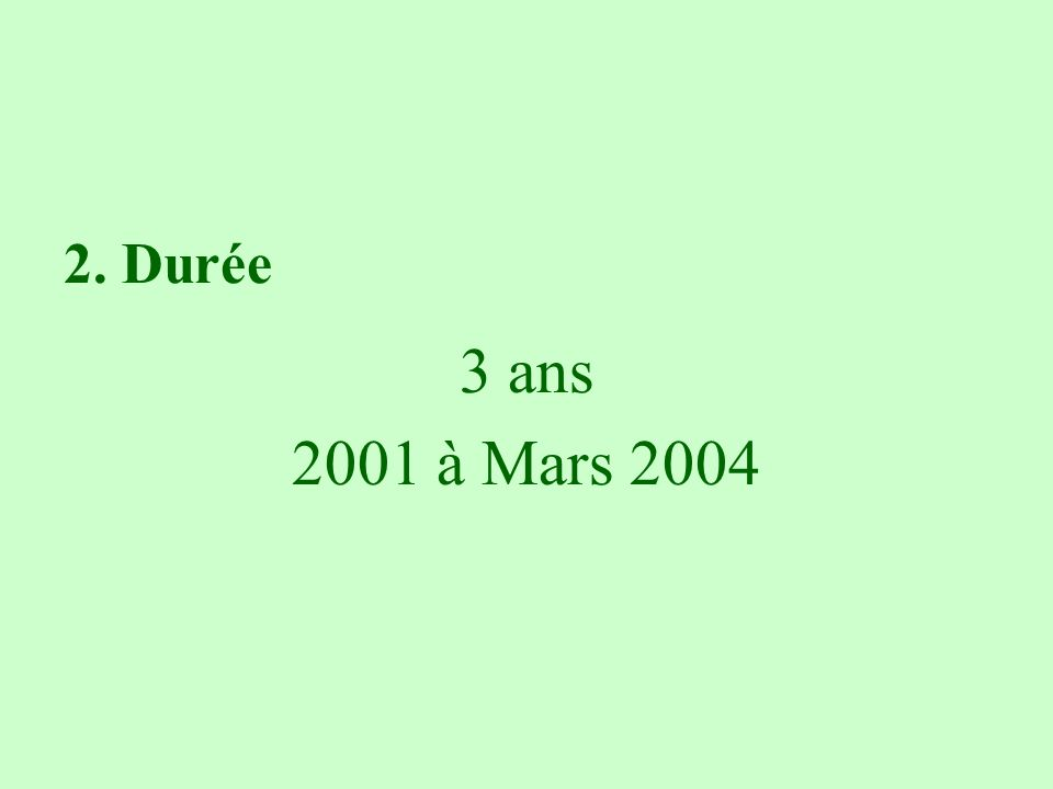 2. Durée 3 ans 2001 à Mars 2004