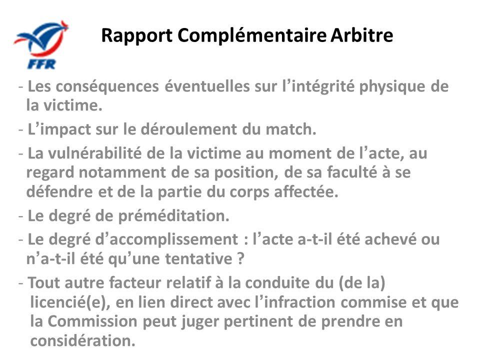 Rapport Complémentaire Arbitre - Les conséquences éventuelles sur lintégrité physique de la victime. - Limpact sur le déroulement du match. - La vulné
