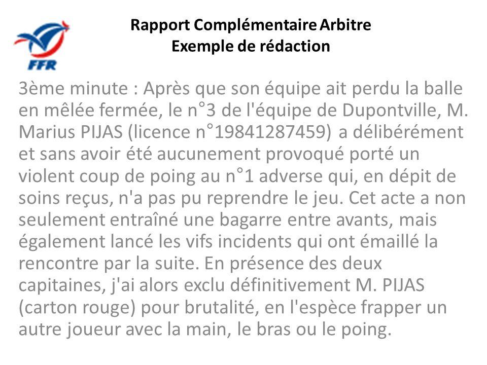 Rapport Complémentaire Arbitre Exemple de rédaction 3ème minute : Après que son équipe ait perdu la balle en mêlée fermée, le n°3 de l'équipe de Dupon