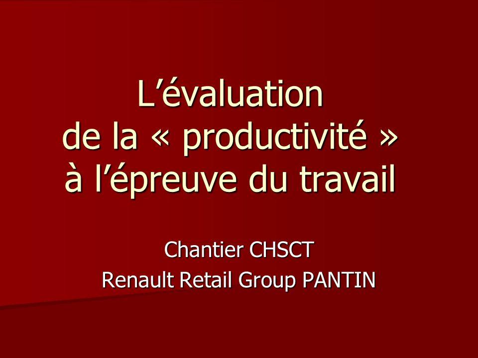 Lévaluation de la « productivité » à lépreuve du travail Lévaluation de la « productivité » à lépreuve du travail Chantier CHSCT Renault Retail Group