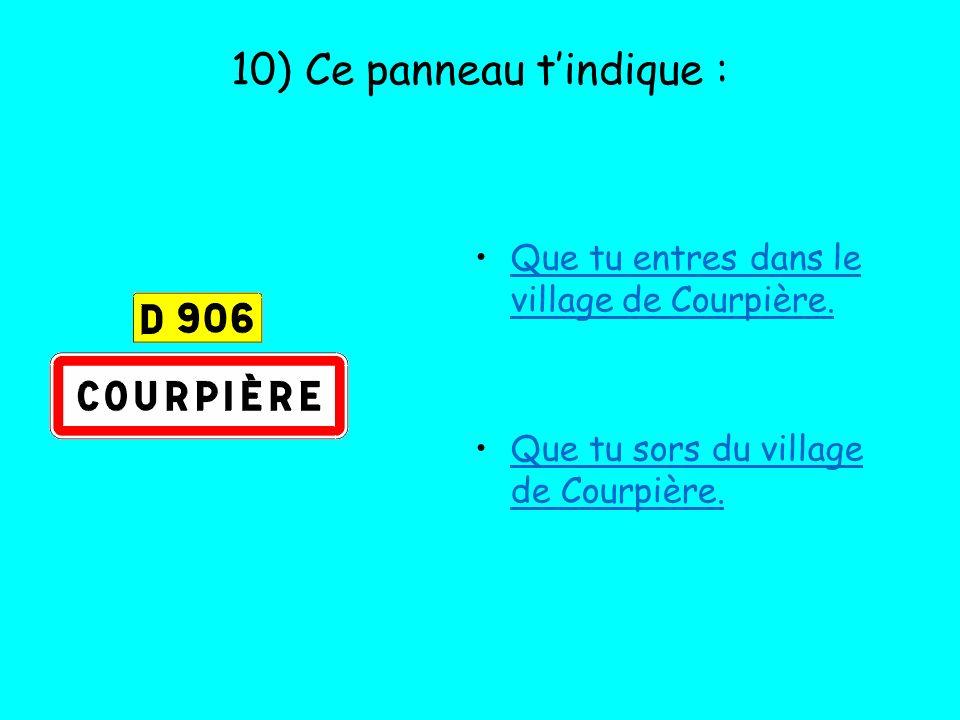 10) Ce panneau tindique : Que tu entres dans le village de Courpière. Que tu sors du village de Courpière.