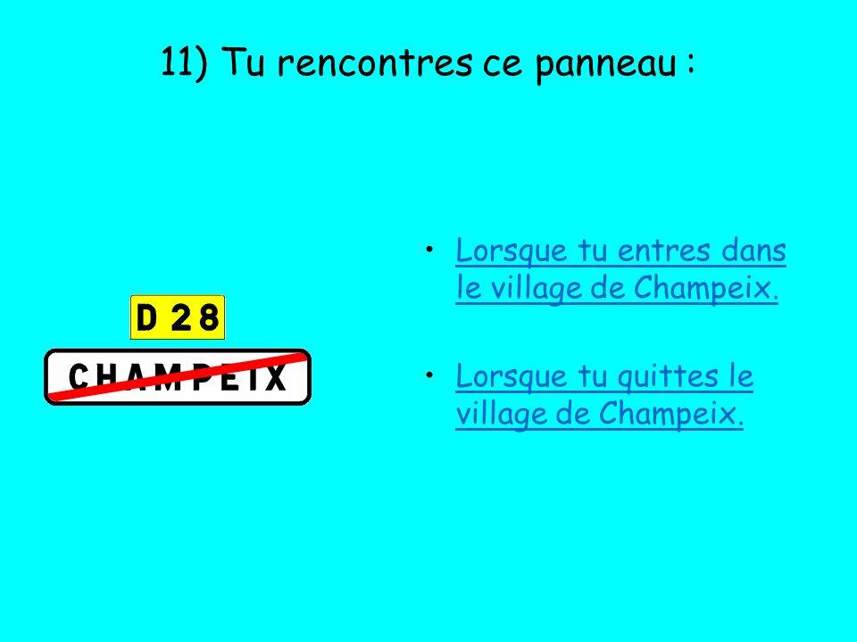 11) Tu rencontres ce panneau : Lorsque tu entres dans le village de Champeix. Lorsque tu quittes le village de Champeix.