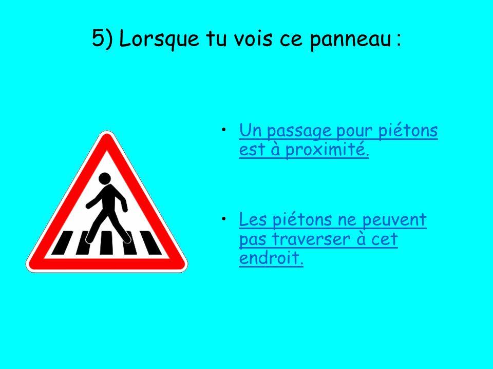 5) Lorsque tu vois ce panneau : Un passage pour piétons est à proximité. Les piétons ne peuvent pas traverser à cet endroit.