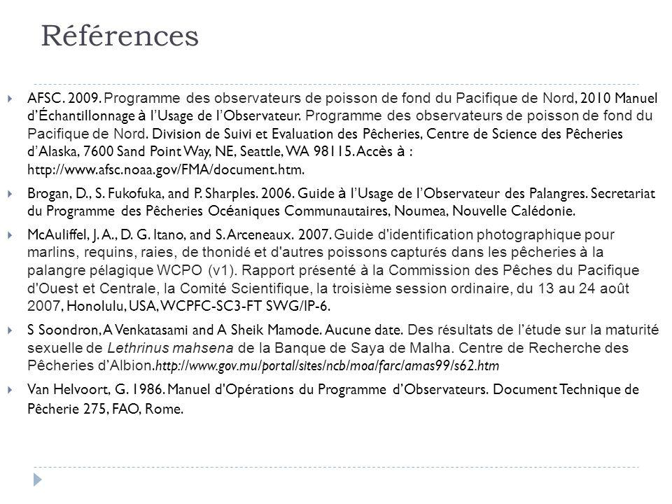 Références AFSC. 2009. Programme des observateurs de poisson de fond du Pacifique de Nord, 2010 Manuel d É chantillonnage à l Usage de l Observateur.