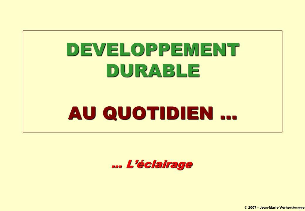 © 2007 - Jean-Marie Verhertbruggen DEVELOPPEMENT DURABLE AU QUOTIDIEN...... Léclairage