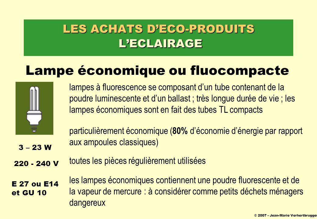 © 2007 - Jean-Marie Verhertbruggen LES ACHATS DECO-PRODUITS LECLAIRAGE Lampe économique ou fluocompacte lampes à fluorescence se composant dun tube co