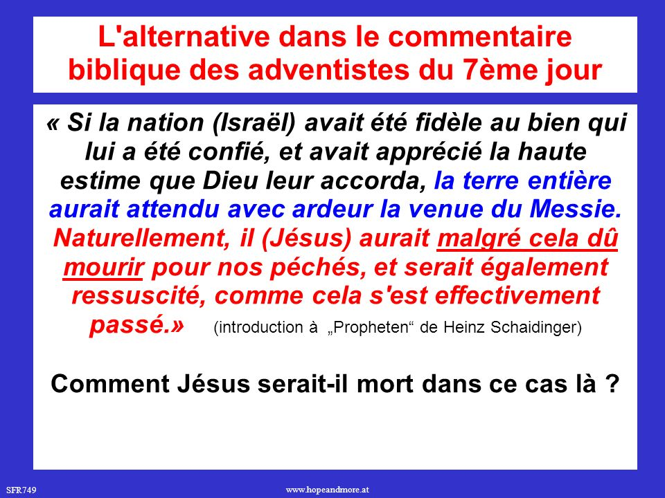 SFR749 www.hopeandmore.at « Si la nation (Israël) avait été fidèle au bien qui lui a été confié, et avait apprécié la haute estime que Dieu leur accorda, la terre entière aurait attendu avec ardeur la venue du Messie.