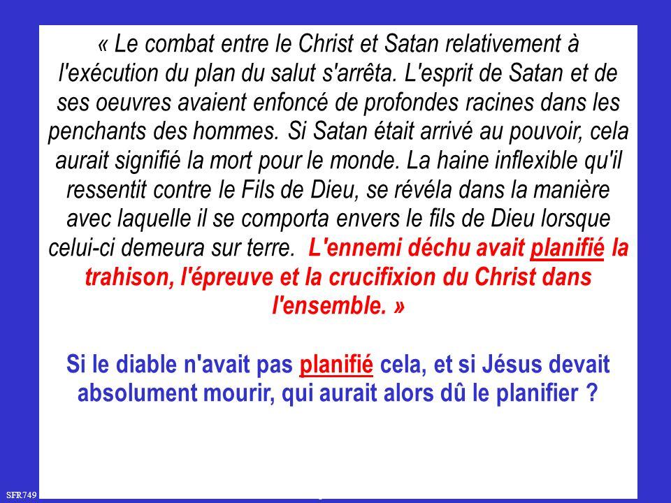 SFR749 www.hopeandmore.at « Le combat entre le Christ et Satan relativement à l exécution du plan du salut s arrêta.