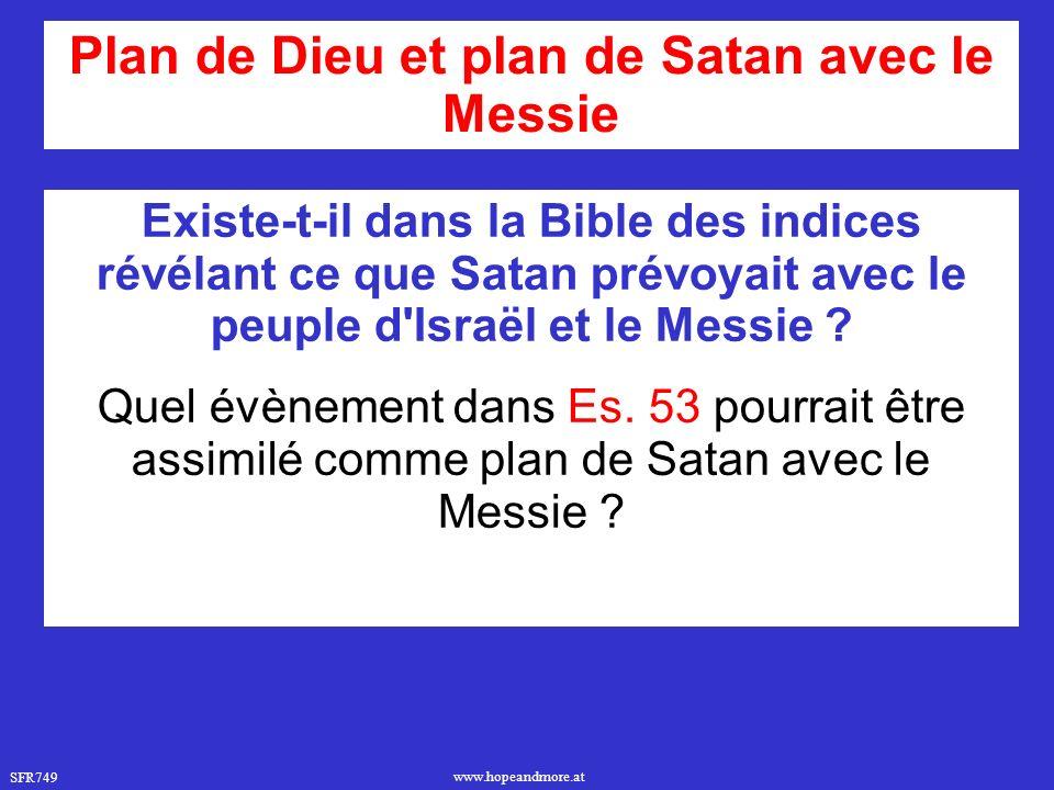 SFR749 www.hopeandmore.at Plan de Dieu et plan de Satan avec le Messie Existe-t-il dans la Bible des indices révélant ce que Satan prévoyait avec le peuple d Israël et le Messie .