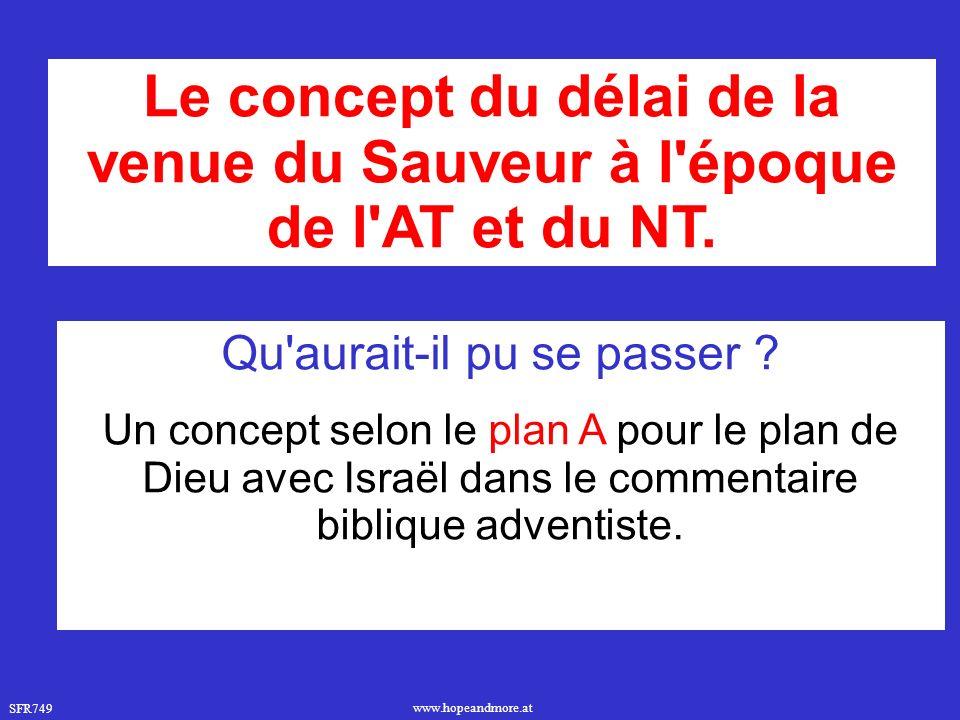 SFR749 www.hopeandmore.at Le concept du délai de la venue du Sauveur à l époque de l AT et du NT.
