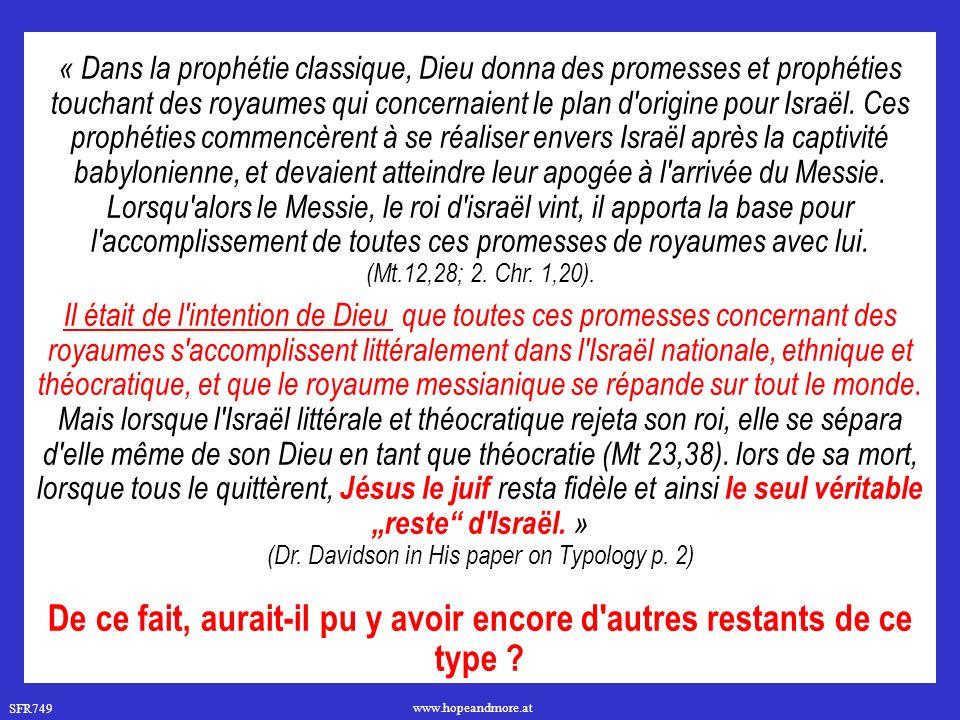 SFR749 www.hopeandmore.at « Dans la prophétie classique, Dieu donna des promesses et prophéties touchant des royaumes qui concernaient le plan d origine pour Israël.