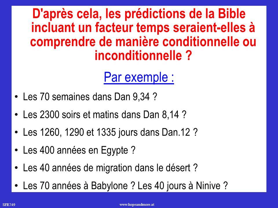 SFR749 www.hopeandmore.at D après cela, les prédictions de la Bible incluant un facteur temps seraient-elles à comprendre de manière conditionnelle ou inconditionnelle .