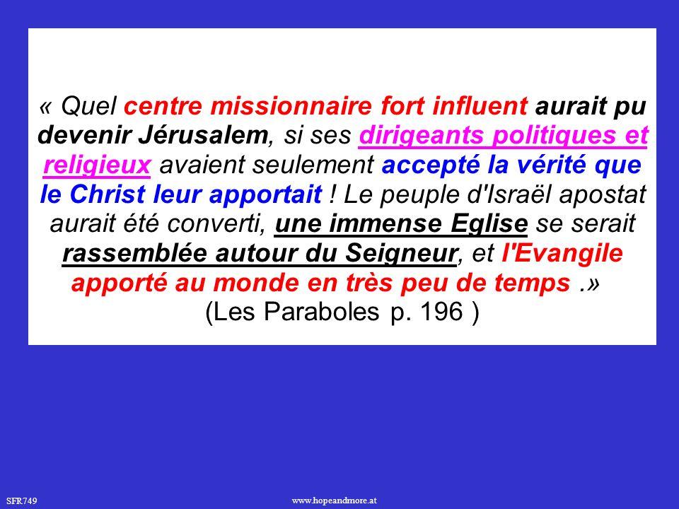 SFR749 www.hopeandmore.at « Quel centre missionnaire fort influent aurait pu devenir Jérusalem, si ses dirigeants politiques et religieux avaient seulement accepté la vérité que le Christ leur apportait .