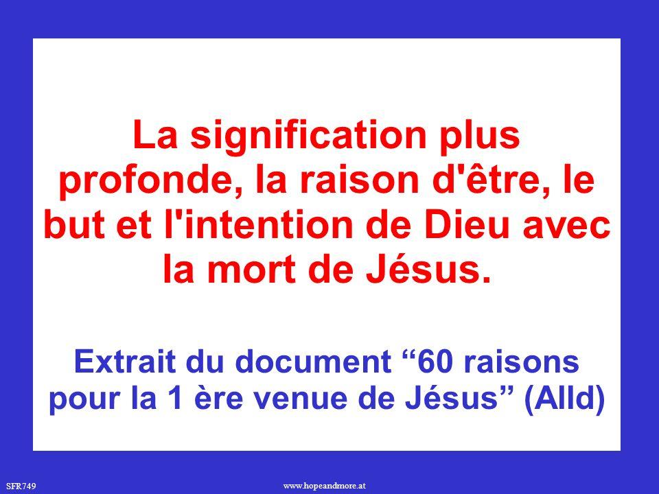 SFR749 www.hopeandmore.at La signification plus profonde, la raison d être, le but et l intention de Dieu avec la mort de Jésus.