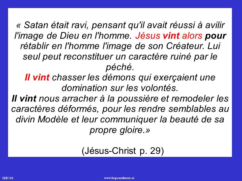 SFR749 www.hopeandmore.at « Satan était ravi, pensant qu il avait réussi à avilir l image de Dieu en l homme.
