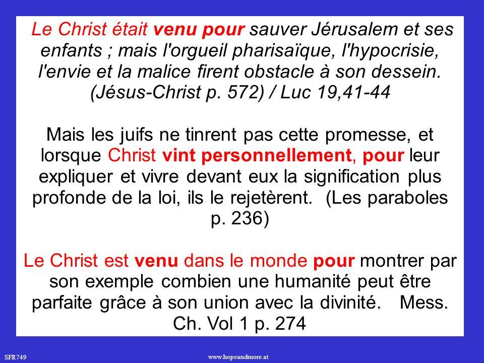 SFR749 www.hopeandmore.at Le Christ était venu pour sauver Jérusalem et ses enfants ; mais l orgueil pharisaïque, l hypocrisie, l envie et la malice firent obstacle à son dessein.