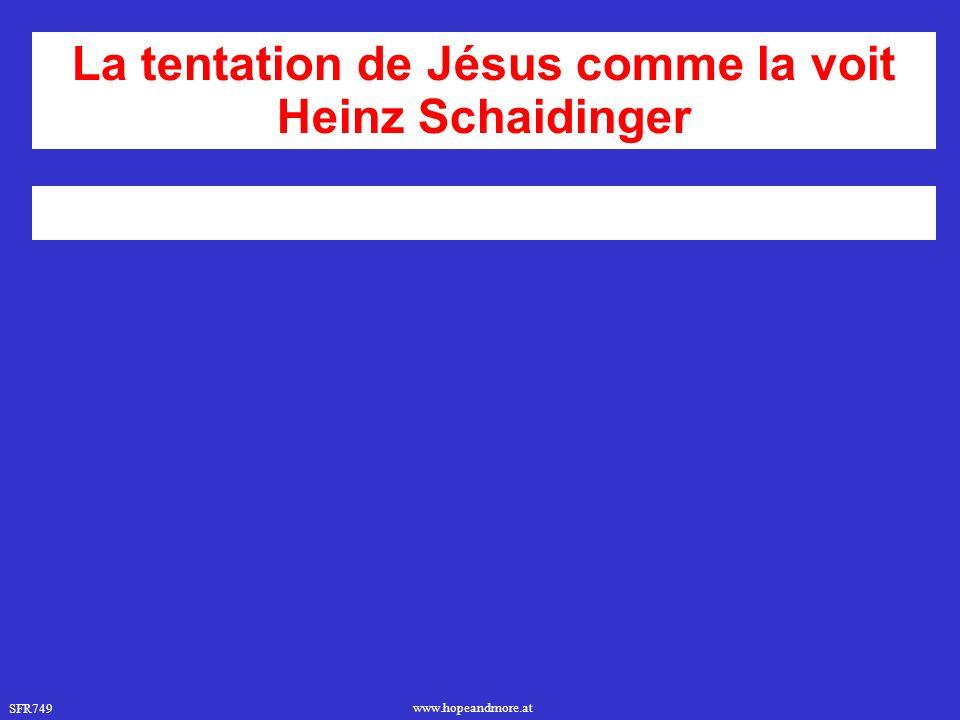 SFR749 www.hopeandmore.at La tentation de Jésus comme la voit Heinz Schaidinger