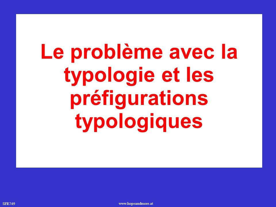 SFR749 www.hopeandmore.at Le problème avec la typologie et les préfigurations typologiques