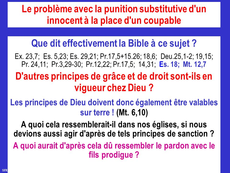 SFR749 www.hopeandmore.at Que dit effectivement la Bible à ce sujet ? Ex. 23,7; Es. 5,23; Es. 29,21; Pr.17,5+15.26; 18,6; Deu.25,1-2; 19,15; Pr. 24,11