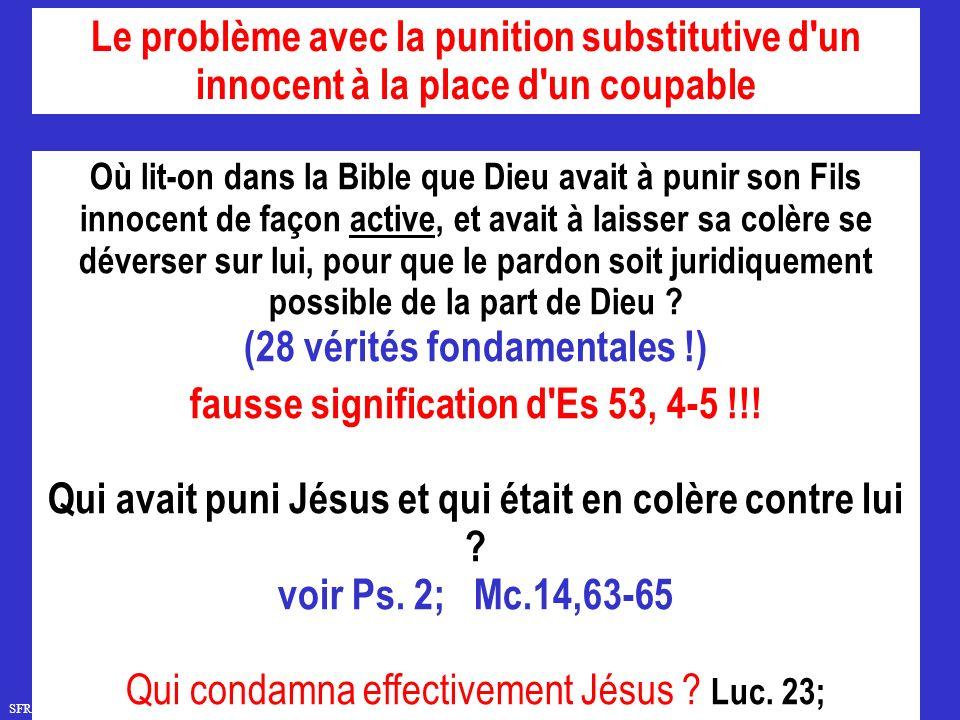 SFR749 www.hopeandmore.at Où lit-on dans la Bible que Dieu avait à punir son Fils innocent de façon active, et avait à laisser sa colère se déverser sur lui, pour que le pardon soit juridiquement possible de la part de Dieu .