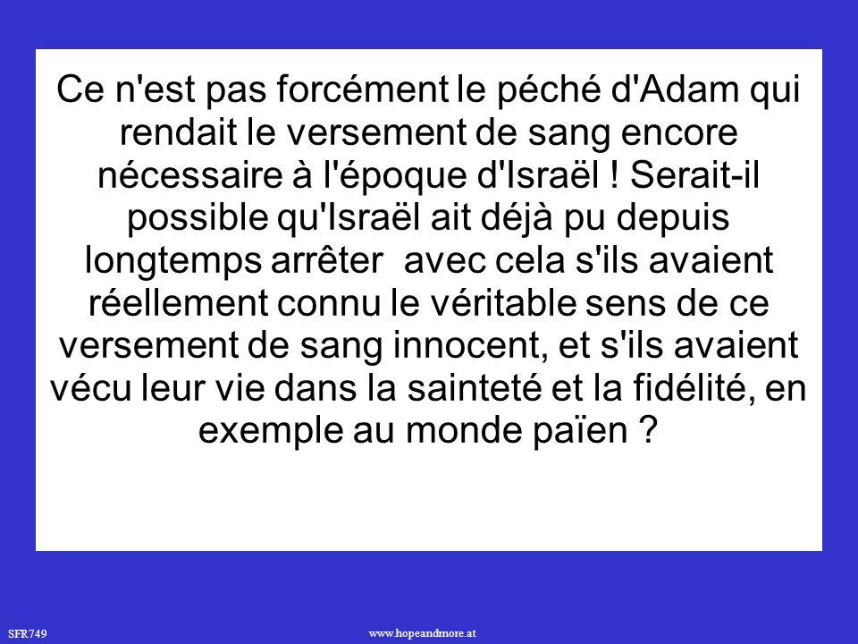 SFR749 www.hopeandmore.at Ce n est pas forcément le péché d Adam qui rendait le versement de sang encore nécessaire à l époque d Israël .