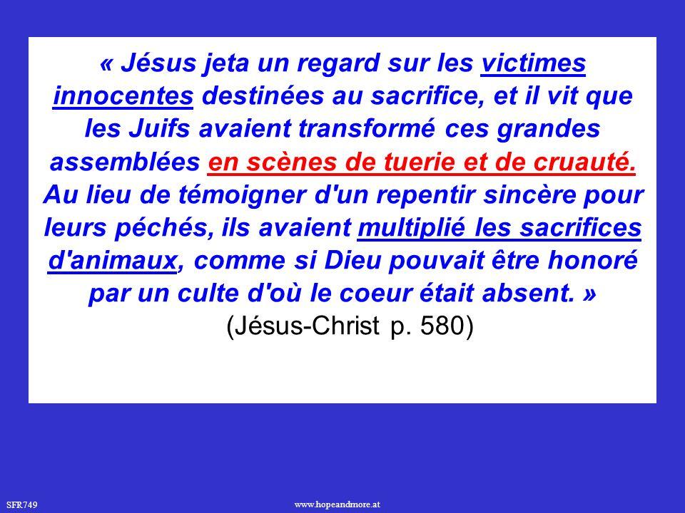 SFR749 www.hopeandmore.at « Jésus jeta un regard sur les victimes innocentes destinées au sacrifice, et il vit que les Juifs avaient transformé ces grandes assemblées en scènes de tuerie et de cruauté.