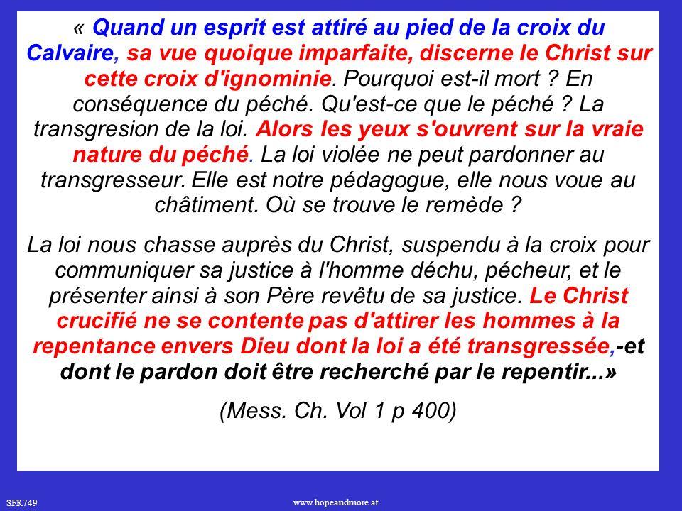 SFR749 www.hopeandmore.at « Quand un esprit est attiré au pied de la croix du Calvaire, sa vue quoique imparfaite, discerne le Christ sur cette croix d ignominie.