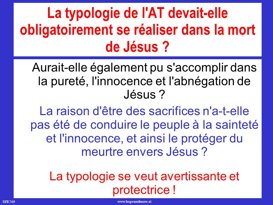 SFR749 www.hopeandmore.at « Les péchés du peuple étaient transférés en figure au sacrificateur officiant, médiateur en faveur du peuple.