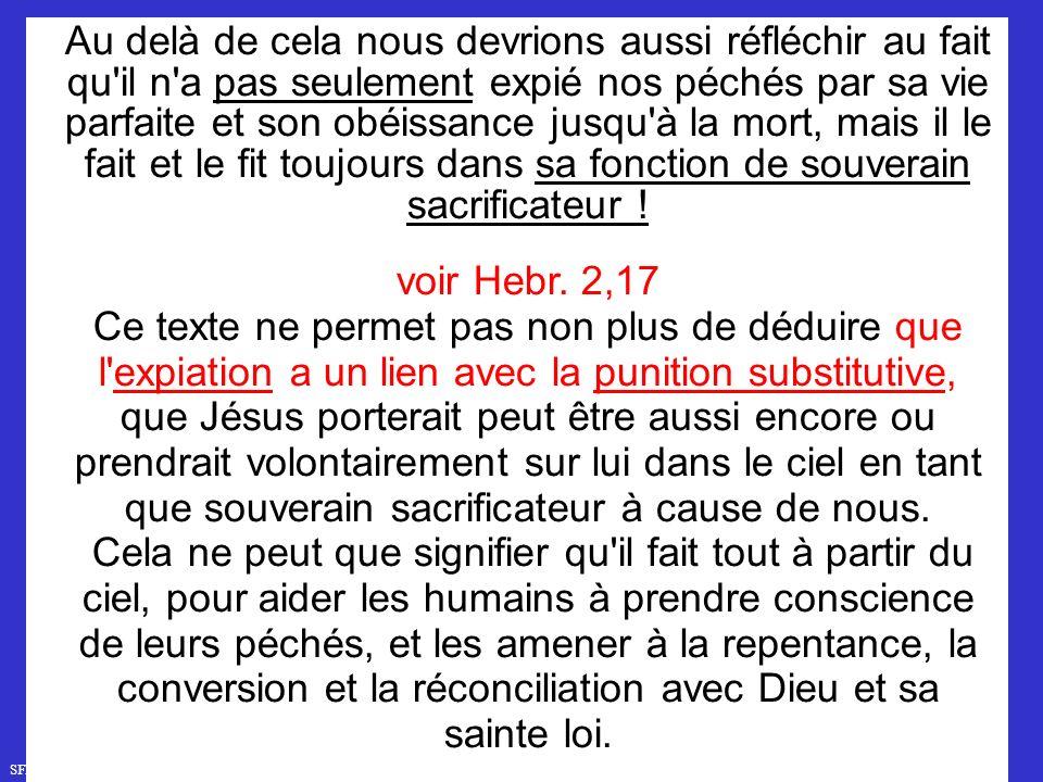 SFR749 www.hopeandmore.at Au delà de cela nous devrions aussi réfléchir au fait qu il n a pas seulement expié nos péchés par sa vie parfaite et son obéissance jusqu à la mort, mais il le fait et le fit toujours dans sa fonction de souverain sacrificateur .