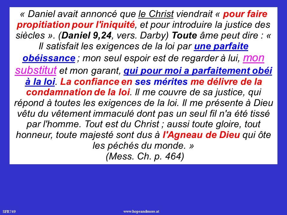 SFR749 www.hopeandmore.at « Daniel avait annoncé que le Christ viendrait « pour faire propitiation pour l iniquité, et pour introduire la justice des siècles ».