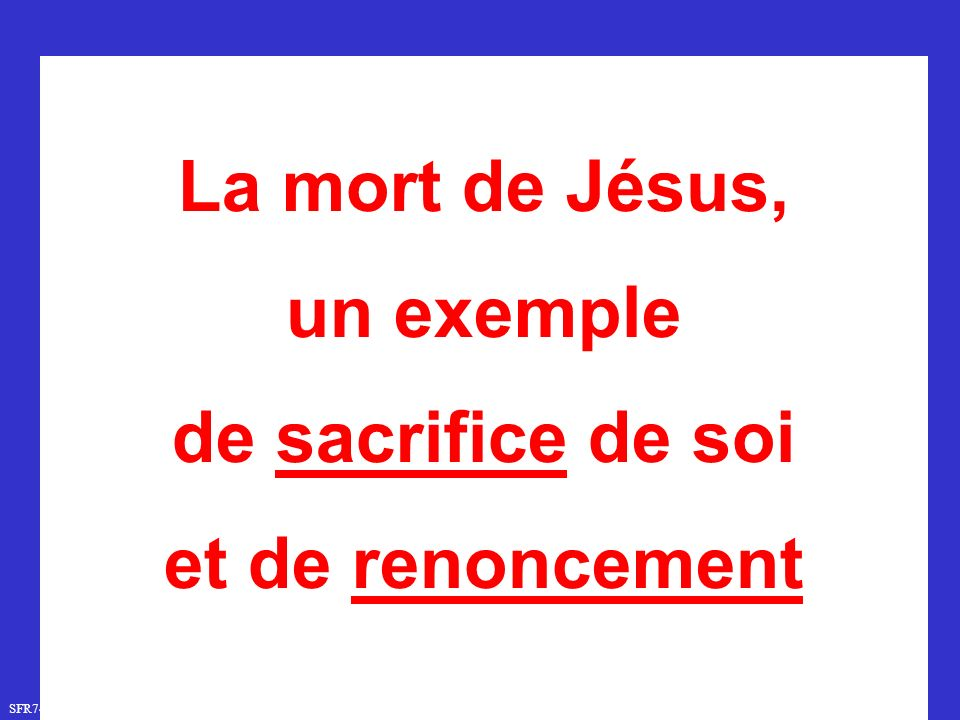 SFR749 www.hopeandmore.at La mort de Jésus, un exemple de sacrifice de soi et de renoncement