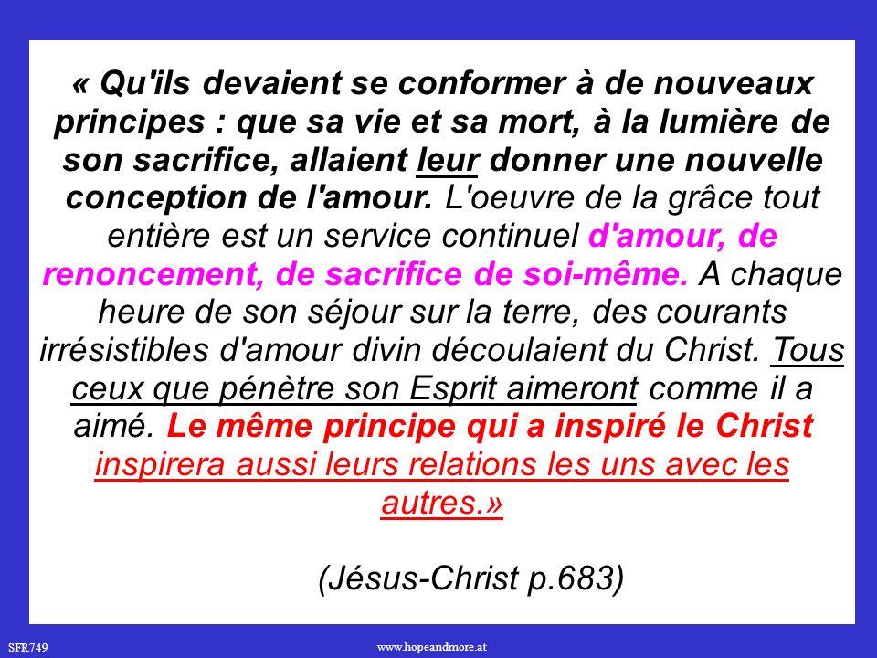 SFR749 www.hopeandmore.at « Qu ils devaient se conformer à de nouveaux principes : que sa vie et sa mort, à la lumière de son sacrifice, allaient leur donner une nouvelle conception de l amour.