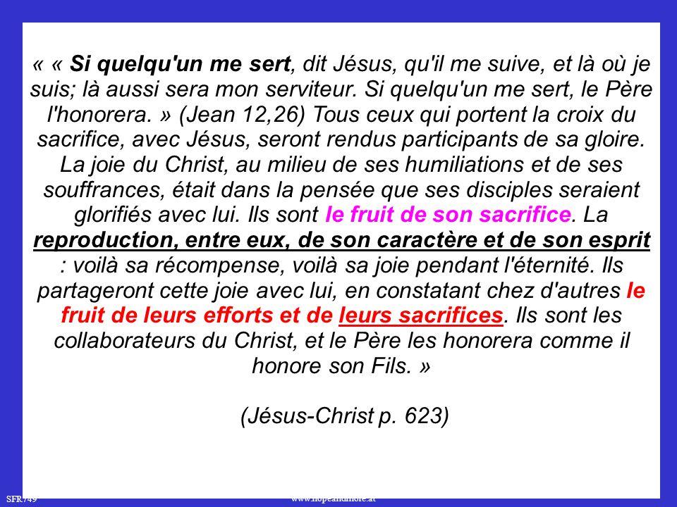 SFR749 www.hopeandmore.at « « Si quelqu un me sert, dit Jésus, qu il me suive, et là où je suis; là aussi sera mon serviteur.