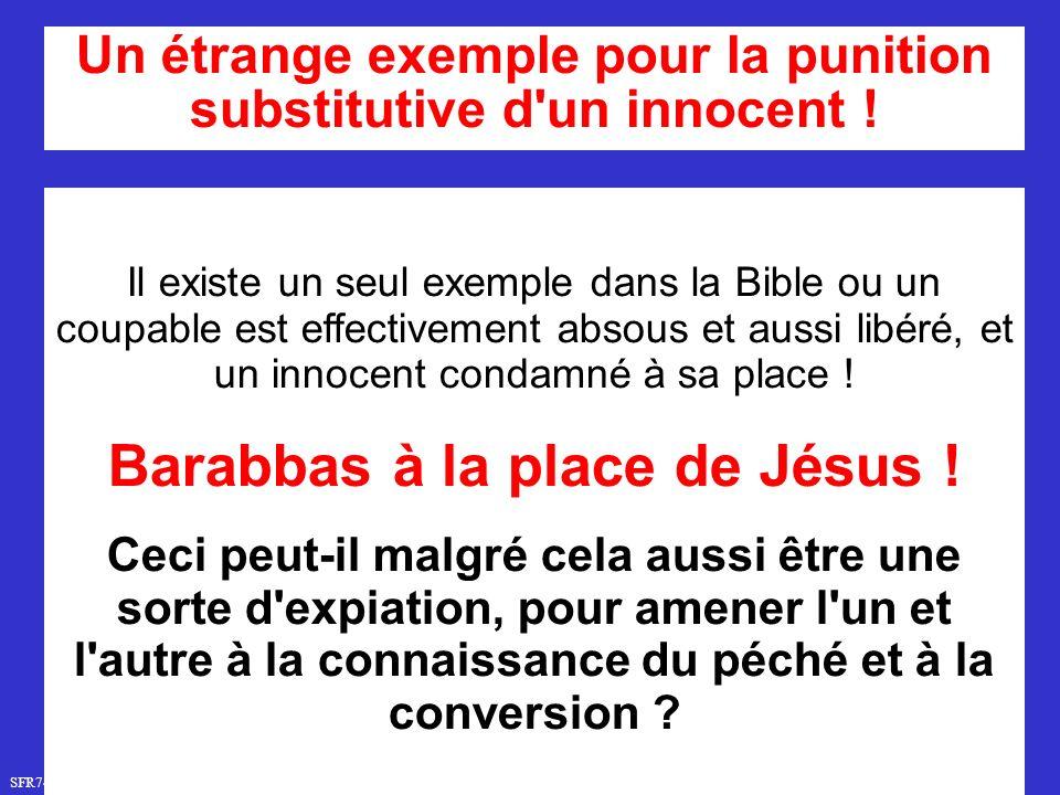 SFR749 www.hopeandmore.at Il existe un seul exemple dans la Bible ou un coupable est effectivement absous et aussi libéré, et un innocent condamné à sa place .