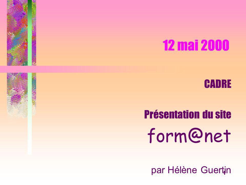 1 12 mai 2000 CADRE Présentation du site form@net par Hélène Guertin