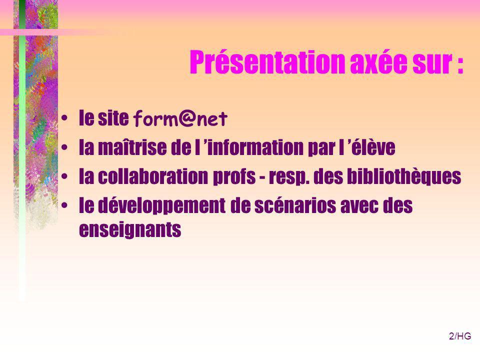 2/HG Présentation axée sur : le site form@net la maîtrise de l information par l élève la collaboration profs - resp.