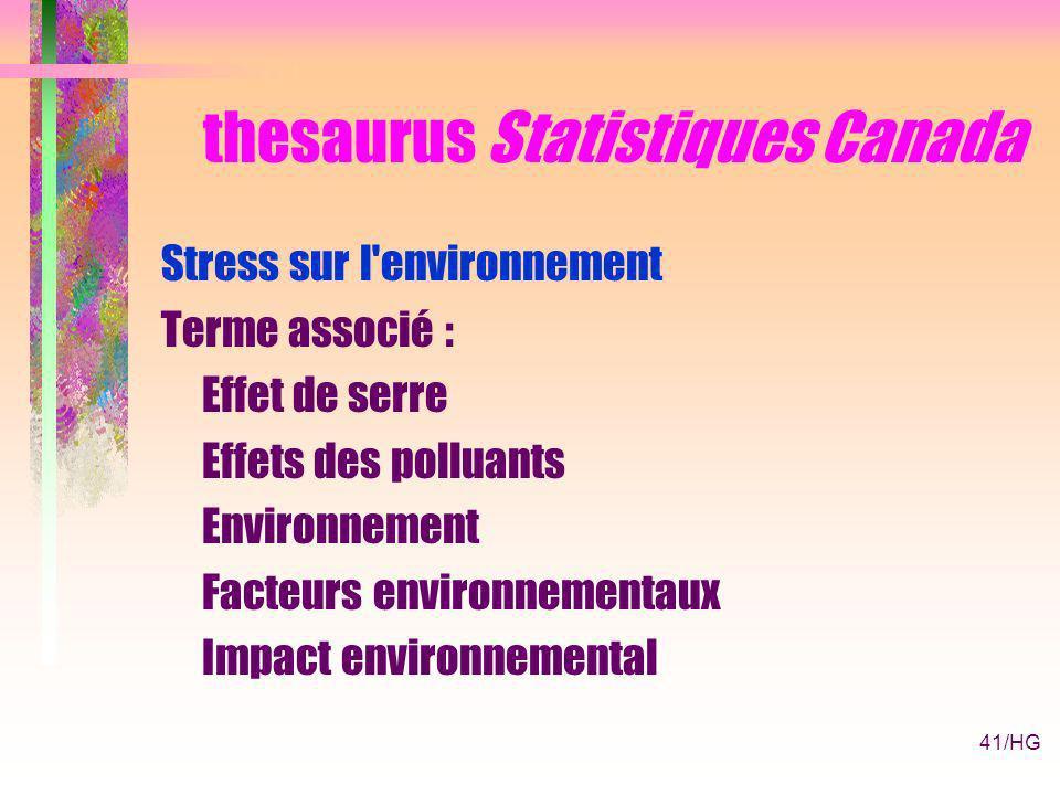 41/HG thesaurus Statistiques Canada Stress sur l environnement Terme associé : Effet de serre Effets des polluants Environnement Facteurs environnementaux Impact environnemental
