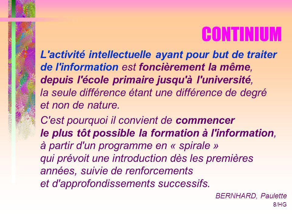 8/HG CONTINIUM L activité intellectuelle ayant pour but de traiter de l information est foncièrement la même, depuis l école primaire jusqu à l université, la seule différence étant une différence de degré et non de nature.