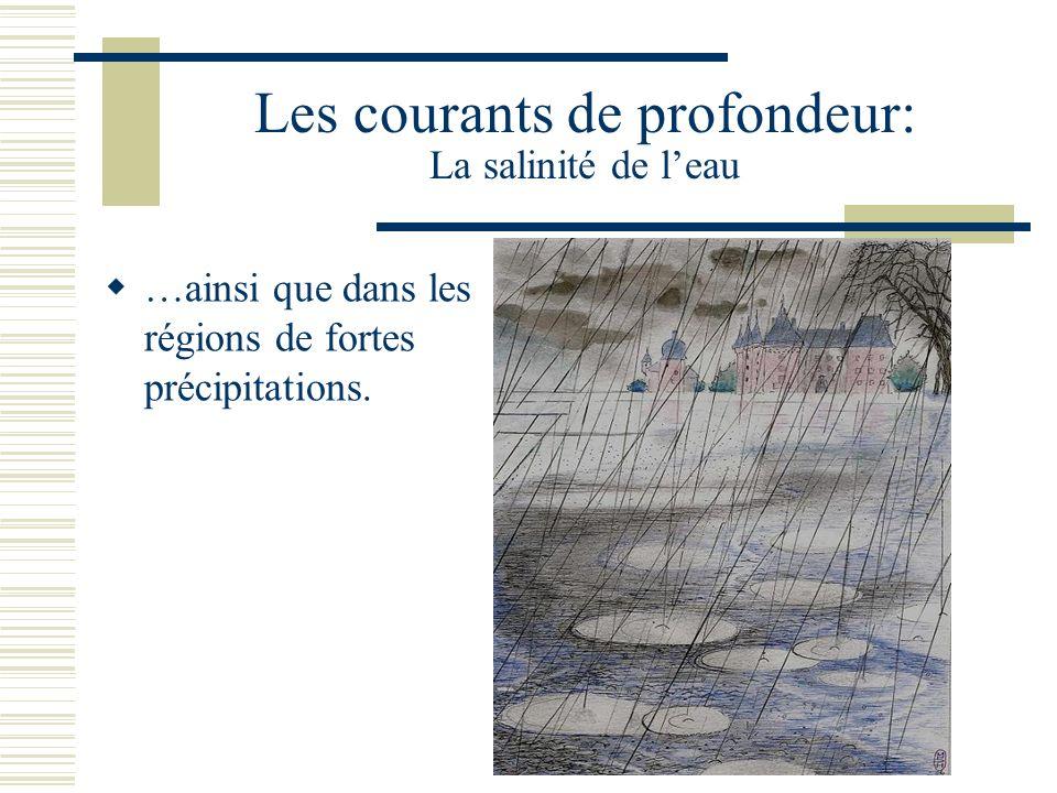 Les courants de profondeur: La salinité de leau …ainsi que dans les régions de fortes précipitations.
