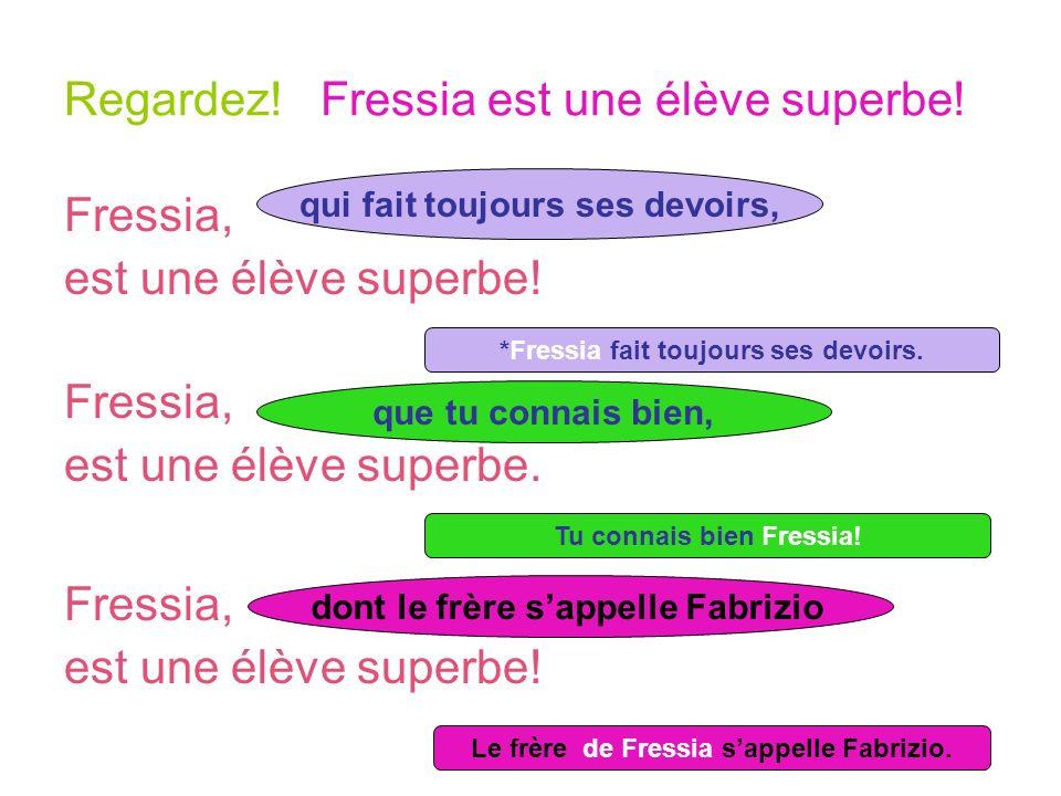 Regardez! Fressia est une élève superbe! Fressia, est une élève superbe! Fressia, est une élève superbe. Fressia, est une élève superbe! *Fressia fait