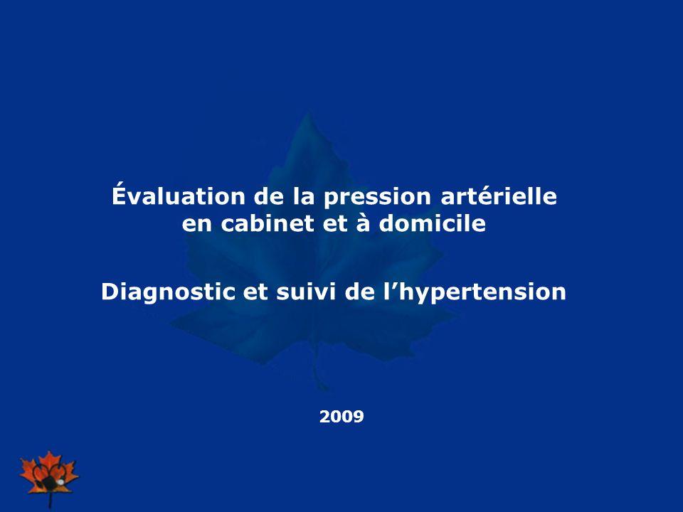 2009 Évaluation de la pression artérielle en cabinet et à domicile Diagnostic et suivi de lhypertension