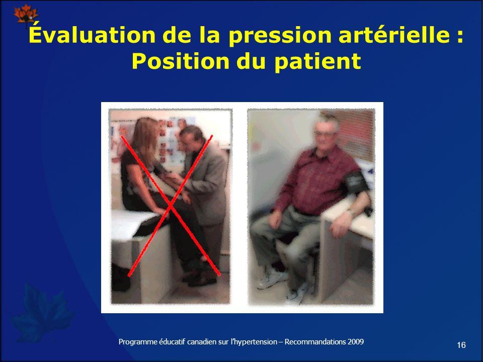 16 Programme éducatif canadien sur lhypertension – Recommandations 2009 Évaluation de la pression artérielle : Position du patient