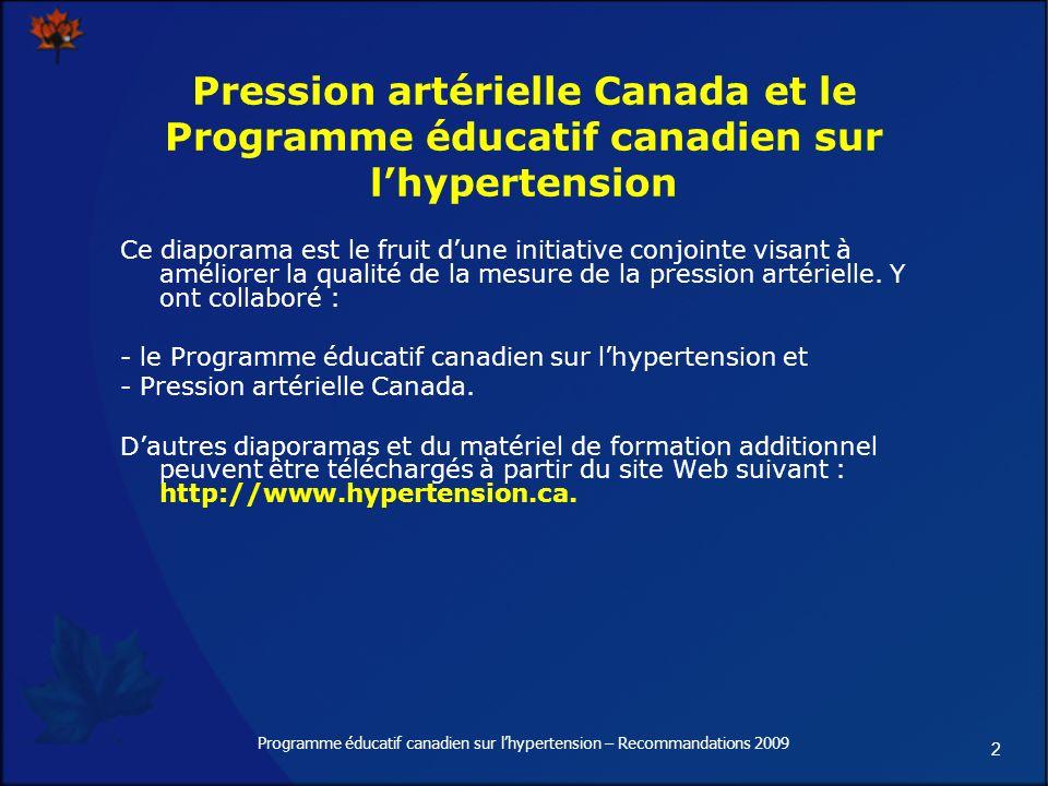 23 Programme éducatif canadien sur lhypertension – Recommandations 2009 Technique recommandée de mesure de la pression artérielle* (suite) Dégonflez le brassard à un rythme de 2 mm Hg/battement Apparition du bruit (phase 1 de Korotkoff) = pression systolique Dégonflez le brassard à un rythme de 2 mm Hg/battement Disparition du bruit (phase 5 de Korotkoff) = pression diastolique Notez la mesure.