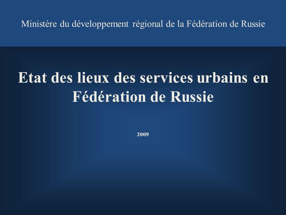 Ministère du développement régional de la Fédération de Russie Etat des lieux des services urbains en Fédération de Russie 2009