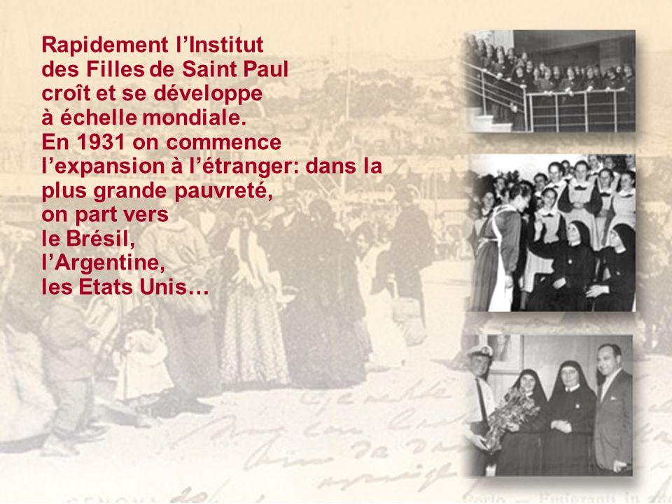Rapidement lInstitut des Filles de Saint Paul croît et se développe à échelle mondiale.