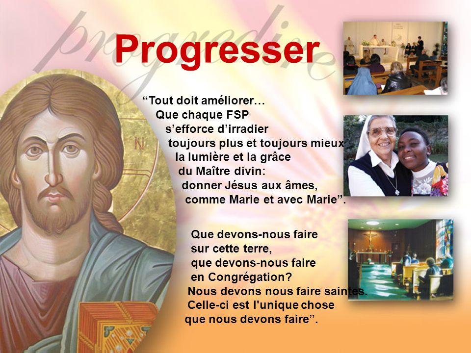 Progresser Que devons-nous faire sur cette terre, que devons-nous faire en Congrégation.