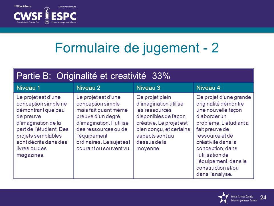 24 Partie B: Originalité et creativité 33% Niveau 1Niveau 2Niveau 3Niveau 4 Le projet est dune conception simple ne démontrant que peu de preuve dimagination de la part de létudiant.