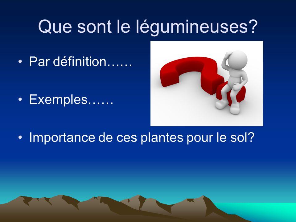 Que sont le légumineuses? Par définition…… Exemples…… Importance de ces plantes pour le sol?